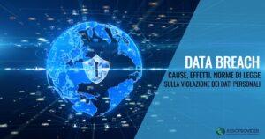 Cos'è un data breach: cause, effetti e norme di legge sulle violazioni dei dati personali