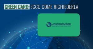 Green Card Assoprovider: è boom, ecco come richiederla (e quali sono i vantaggi)