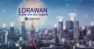 LoRaWAN: 4 cose da sapere sulla tecnologia che lancia l'Internet of Things
