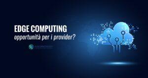 Edge computing: 3 aspetti da conoscere